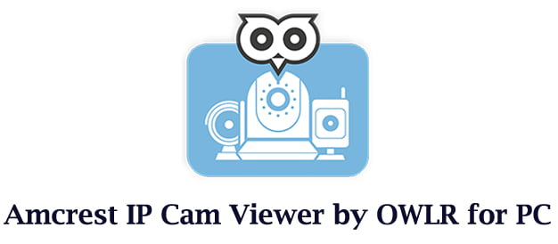 Amcrest IP Cam Viewer App for PC