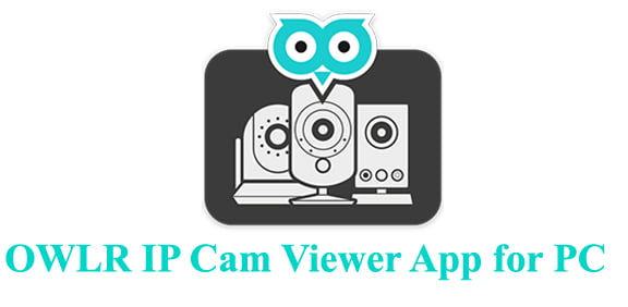 OWLR IP Cam Viewer App for PC