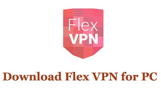 Download Flex VPN for PC