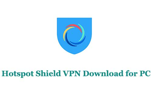 Hotspot Shield VPN Download for PC