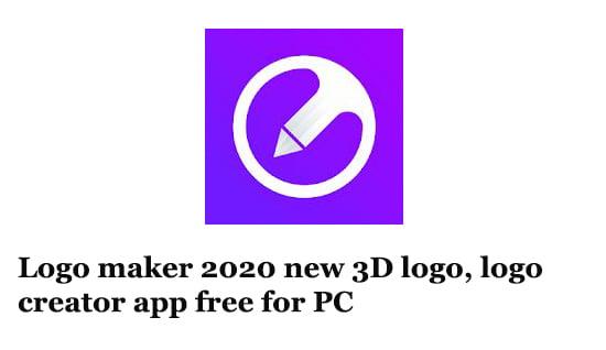 Logo maker 2020 new 3D logo, logo creator app free for PC