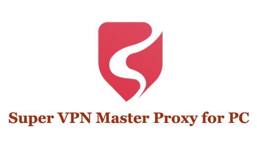 Super VPN Master Proxy for PC