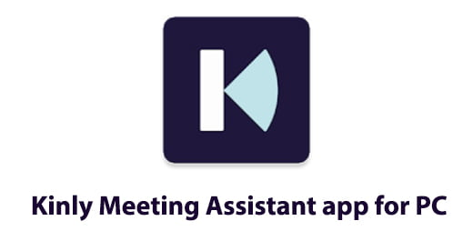 Kinly Meeting Assistant app for PC