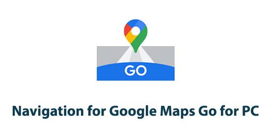 Navigation for Google Maps Go for PC
