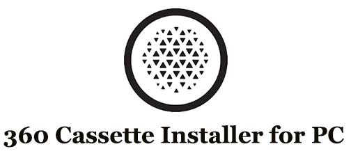 360 Cassette Installer for PC