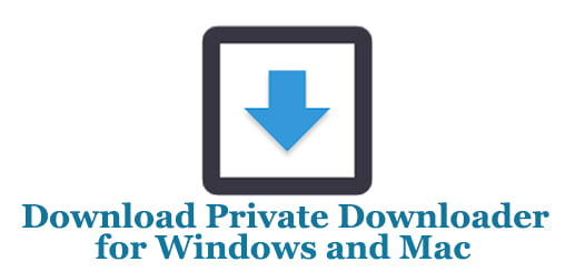 Private Downloader for PC (Windows and Mac)