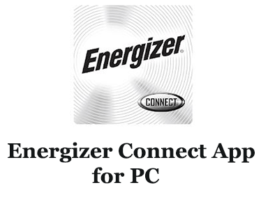 Energizer Connect App for PC (Mac and Windows)