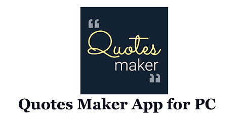 Quotes Maker App for PC (Windows and Mac)