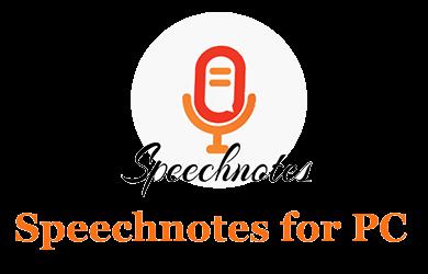 Speechnotes for PC