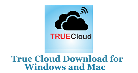 True Cloud Download for Windows and Mac