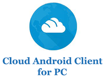 Cloud Android Client for PC (Windows and Mac)