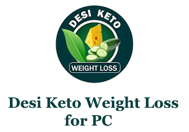Desi Keto Weight Loss for PC – Mac and Windows 7/8/10