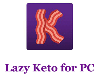 Lazy Keto for PC – Mac and Windows 7/8/10