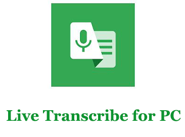 Live Transcribe for PC (Windows and Mac)