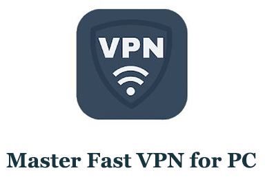 Master Fast VPN for PC