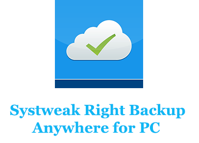 Systweak Right Backup Anywhere for PC (Windows and Mac)