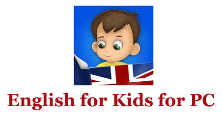 English for Kids for PC – Mac and Windows 7/8/10