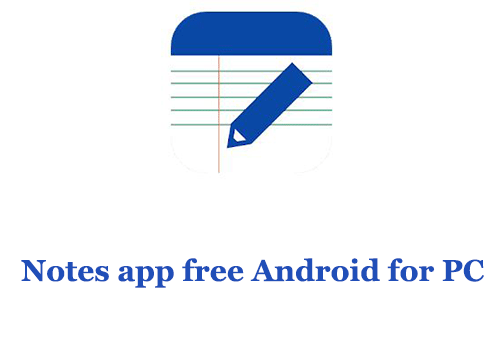 Notes app free Android for PC