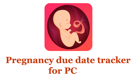 Pregnancy due date tracker for PC