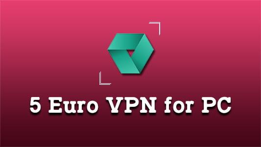 5 Euro VPN for PC