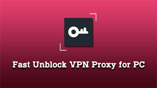 Fast Unblock VPN Proxy for PC