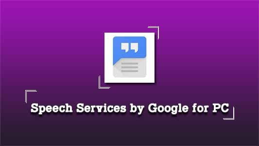 Speech Services by Google for PC